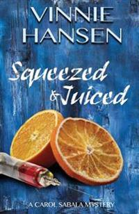 Squeezed & Juiced: A Carol Sabala Mystery