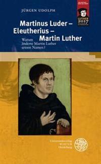 Martinus Luder - Eleutherius - Martin Luther: Warum Anderte Martin Luther Seinen Namen?
