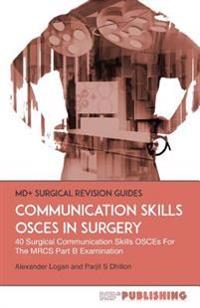 Communication Skills Osces in Surgery: 40 Surgical Communication Osces for the Mrcs Part B Examination