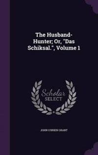 The Husband-Hunter; Or, Das Schiksal., Volume 1