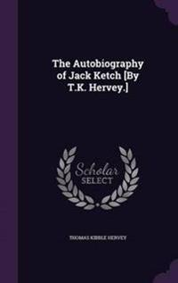 The Autobiography of Jack Ketch [By T.K. Hervey.]