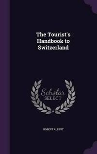 The Tourist's Handbook to Switzerland