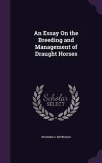 An Essay on the Breeding and Management of Draught Horses