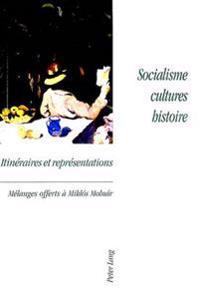 Socialisme, Cultures, Histoire. Itineraires Et Representations: Melanges Offerts a Miklos Molnar