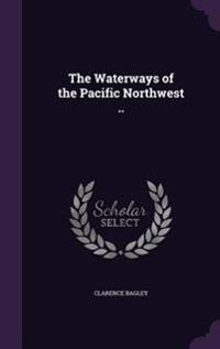 The Waterways of the Pacific Northwest ..
