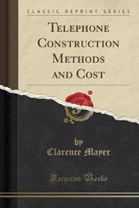 Telephone Construction Methods and Cost (Classic Reprint)