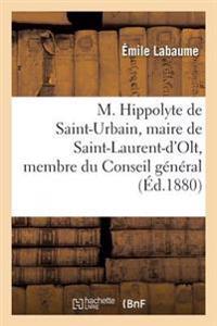M. Hippolyte de Saint-Urbain, Maire de Saint-Laurent-d'Olt, Membre Du Conseil G�n�ral de l'Aveyron