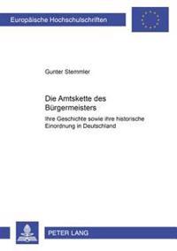 Die Amtskette Des Buergermeisters: Ihre Geschichte Sowie Ihre Historische Einordnung in Deutschland