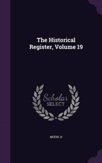 The Historical Register, Volume 19