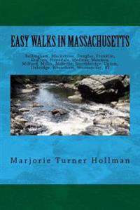 Easy Walks in Massachusetts 2nd Edition: Bellingham, Blackstone, Douglas, Franklin, Grafton, Hopedale, Medway, Mendon, Milford, Millis, Millville, Nor