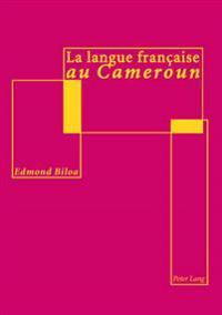 La Langue Française Au Cameroun: Analyse Linguistique Et Didactique