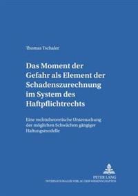 Das Moment Der Gefahr ALS Element Der Schadenszurechnung Im System Des Haftpflichtrechts: Eine Rechtstheoretische Untersuchung Der Moeglichen Schwaech