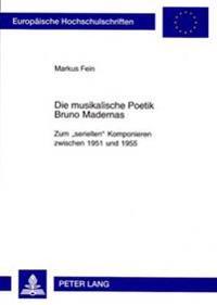 Die Musikalische Poetik Bruno Madernas: Zum Seriellen Komponieren Zwischen 1951 Und 1955