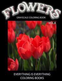 Flowers, the Grayscale Coloring Book Vol.8: Grayscale Coloring Books, Realistic Coloring, Adult Coloring Books, Flowers Coloring Book, Grayscale Color