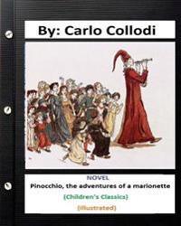 Pinocchio, the Adventures of a Marionette. Novel by: Carlo Collodi (Children's Classics) (Illustrated)