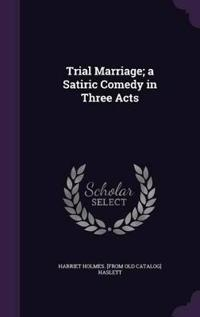 Trial Marriage; A Satiric Comedy in Three Acts