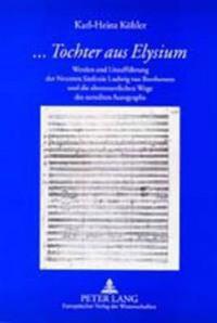 «...Tochter Aus Elysium»: Werden Und Urauffuehrung Der Neunten Sinfonie Ludwig Van Beethovens Und Die Abenteuerlichen Wege Des Zerteilten Autogr