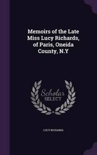 Memoirs of the Late Miss Lucy Richards, of Paris, Oneida County, N.y