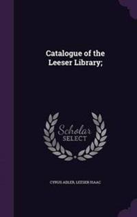 Catalogue of the Leeser Library;