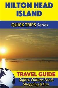 Hilton Head Island Travel Guide (Quick Trips Series): Sights, Culture, Food, Shopping & Fun