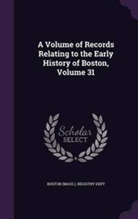 A Volume of Records Relating to the Early History of Boston, Volume 31