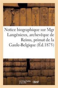 Notice Biographique Sur Mgr Langenieux, Archeveque de Reims, Primat de La Gaule-Belgique