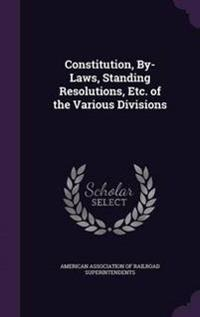 Constitution, By-Laws, Standing Resolutions, Etc. of the Various Divisions