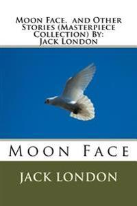 Moon Face. and Other Stories (Masterpiece Collection) by: Jack London