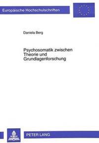 Psychosomatik Zwischen Theorie Und Grundlagenforschung