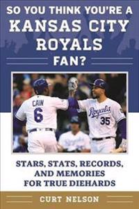 So You Think You're a Kansas City Royals Fan?