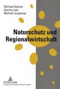 Naturschutz Und Regionalwirtschaft: Regionalwirtschaftliche Auswirkungen Von Natura 2000-Gebieten in Oesterreich