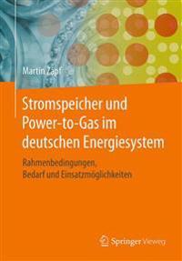Stromspeicher Und Power-To-Gas Im Deutschen Energiesystem: Rahmenbedingungen, Bedarf Und Einsatzmoglichkeiten