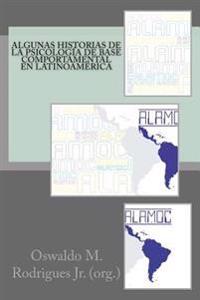 Algunas Historias de La Psicologia de Base Comportamental En Latinoamerica