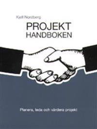 Projekthandboken : planera, leda och värdera projekt