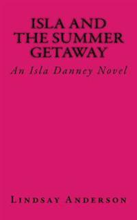 Isla and the Summer Getaway: An Isla Danney Novel
