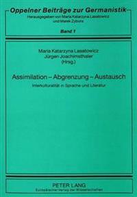 Assimilation - Abgrenzung - Austausch: Interkulturalitaet in Sprache Und Literatur