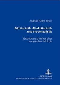 Okzitanistik, Altokzitanistik Und Provenzalistik: Geschichte Und Auftrag Einer Europaeischen Philologie