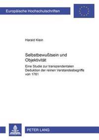 Selbstbewutsein Und Objektivitaet: Eine Studie Zur Transzendentalen Deduktion Der Reinen Verstandesbegriffe Von 1781