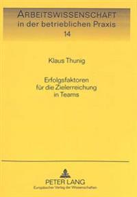 Erfolgsfaktoren Fuer Die Zielerreichung in Teams: Eine Empirische Untersuchung Am Beispiel Von Teilautonomen Fertigungsteams