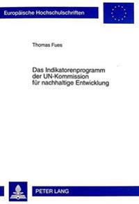 Das Indikatorenprogramm Der Un-Kommission Fuer Nachhaltige Entwicklung: Stellenwert Fuer Den Internationalen Rio-Prozess Und Folgerungen Fuer Das Konz