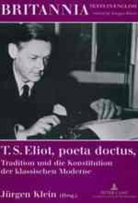T. S. Eliot, Poeta Doctus, Tradition Und Die Konstitution Der Klassischen Moderne