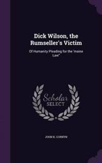 Dick Wilson, the Rumseller's Victim