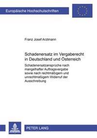 Schadenersatz Im Vergaberecht in Deutschland Und Oesterreich: Schadenersatzansprueche Nach Mangelhafter Auftragsvergabe Sowie Nach Rechtmaeßigem Und U