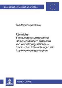 Raeumliche Strukturierungsprozesse Bei Grundschulkindern Zu Bildern Von Wuerfelkonfigurationen - Empirische Untersuchungen Mit Augenbewegungsanalysen