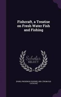 Fishcraft, a Treatise on Fresh Water Fish and Fishing