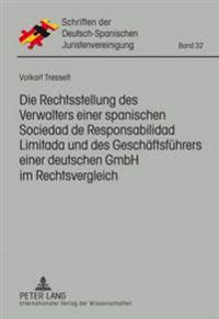 Die Rechtsstellung Des Verwalters Einer Spanischen Responsabilidad de Limitada Und Des Geschaeftsfuehrers Einer Deutschen Gmbh Im Rechtsvergleich