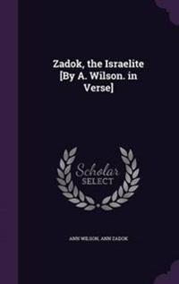Zadok, the Israelite [By A. Wilson. in Verse]