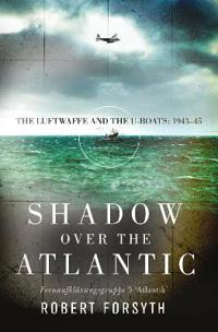 Shadow Over the Atlantic: The Luftwaffe and the U-Boats: 1943-45