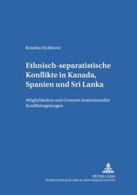 Ethnisch-Separatistische Konflikte in Kanada, Spanien Und Sri Lanka: Moglichkeiten Und Grenzen Institutioneller Konfliktregelungen