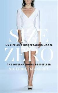 Size zero - my life as a disappearing model
